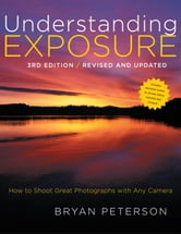 Understanding Exposure, 3rd Edition ebook by Bryan Peterson