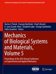 Mechanics of Biological Systems and Materials, Volume 5 - Proceedings of the 2012 Annual Conference on Experimental and Applied Mechanics ebook by Barton C. Prorok,François Barthelat,Chad S. Korach,K. Jane Grande-Allen,Elizabeth Lipke,George Lykofatitits,Pablo Zavattieri