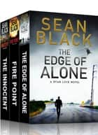 3 Action-Packed Ryan Lock Novels: The Innocent; Fire Point; The Edge of Alone ebook by Sean Black