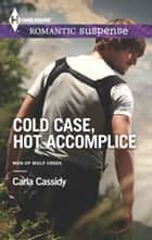 Cold Case, Hot Accomplice ebook by Carla Cassidy