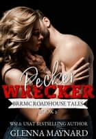 Pecker Wrecker - BRRMC Roadhouse Tales, #2 ebook by Glenna Maynard