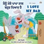 ਮੈਂ ਆਪਣੇ ਡੈਡ ਨੂੰ ਪਿਆਰ ਕਰਦਾ ਹਾਂ I Love My Dad - Punjabi English Bilingual Collection ebook by Shelley Admont, KidKiddos Books