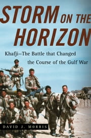 Storm on the Horizon - Khafji--The Battle that Changed the Course of the Gulf War ebook by David J. Morris