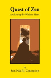 Quest of Zen - Awakening the Wisdom Heart ebook by Sam Nak P.J. Concepcion