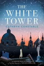 The White Tower ebook by Cathryn Constable