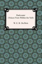 Darkwater (Voices from Within the Veil) ebook by W. E. B. Du Bois