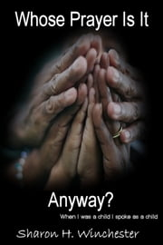 Whose Prayer Is It Anyway? ebook by Sharon Winchester