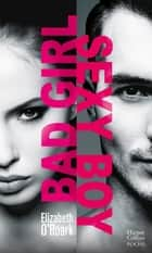 Bad Girl, Sexy Boy - la nouvelle voix de la romance New Adult venue des Etats-Unis ! ebook by Elizabeth O'Roark