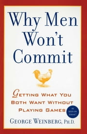 Why Men Won't Commit - Getting What You Both Want Without Playing Games ebook by George Weinberg, Ph.D.