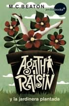 Agatha Raisin y la jardinera plantada ebook by M.C. Beaton