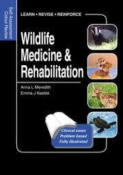 Wildlife Medicine and Rehabilitation - Self-Assessment Color Review ebook by Anna Meredith,Emma Keeble