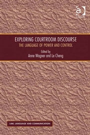 Exploring Courtroom Discourse - The Language of Power and Control ebook by Professor Le Cheng,Ms Anne Wagner,Professor Vijay K Bhatia,Ms Anne Wagner