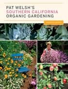 Pat Welsh's Southern California Organic Gardening (3rd Edition) - Month by Month ebook by Pat Welsh, J.otto Seibold