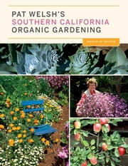 Pat Welsh's Southern California Organic Gardening (3rd Edition) - Month by Month ebook by Pat Welsh,J.otto Seibold