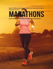 Quick Fat Burning Meals to Reach Your Peak Performance Preparation for a Marathon: Lose Excess Fat Before Running a Marathon! ebook by Joseph Correa