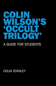Colin Wilson's 'Occult Trilogy' - A Guide for Students ebook by Colin Stanley