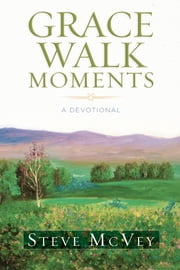 Grace Walk Moments - A Devotional ebook by Steve McVey