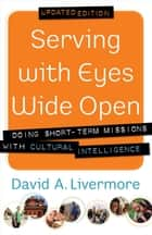 Serving with Eyes Wide Open - Doing Short-Term Missions with Cultural Intelligence ebook by David A. Livermore