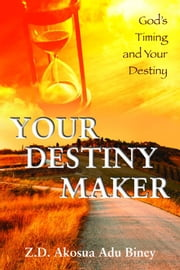 Your Destiny Maker ebook by Z.D. Akosua Adu Biney