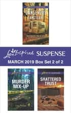 Harlequin Love Inspired Suspense March 2019 - Box Set 2 of 2 - An Anthology ebook by Shirlee McCoy, Lisa Phillips, Sara K. Parker