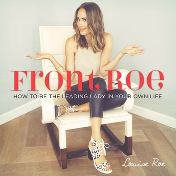 Front Roe - How to Be the Leading Lady in Your Own Life ebook by Louise Roe