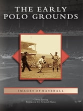 Early Polo Grounds, The ebook by Chris Epting