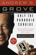 Only the Paranoid Survive - How to Exploit the Crisis Points That Challenge Every Company eBook by Andrew S. Grove