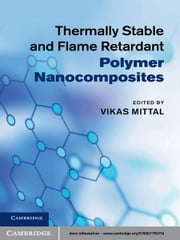 Thermally Stable and Flame Retardant Polymer Nanocomposites ebook by Vikas Mittal