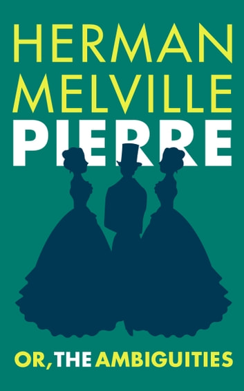 Pierre; or, The Ambiguities ebook by Herman Melville
