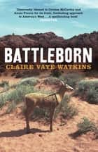 Battleborn eBook by Claire Vaye Watkins