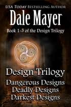 Design Trilogy ebook by Dale Mayer