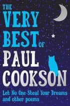The Very Best of Paul Cookson - Let No One Steal Your Dreams and Other Poems ebook by Paul Cookson