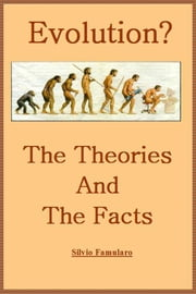 Evolution, the Theories and The Facts ebook by Silvio Famularo