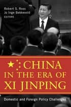 China in the Era of Xi Jinping - Domestic and Foreign Policy Challenges ebook by Robert S. Ross, Jo Inge Bekkevold