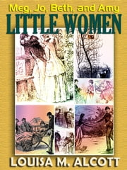 Little Women - : With more than 200 illustrations (full colour and monotone) ebook by Louisa M. Alcott