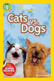 National Geographic Readers: Cats vs. Dogs ebook by Elizabeth Carney