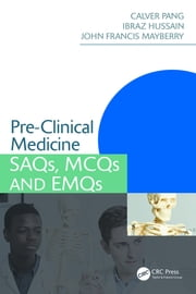 Pre-Clinical Medicine - SAQs, MCQs and EMQs ebook by Calver Pang, Ibraz Hussain, John Francis Mayberry