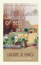 The Language of Bees - A puzzling mystery for Mary Russell and Sherlock Holmes ebook by Laurie R. King