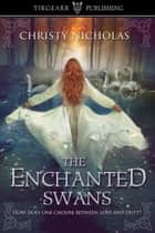 The Enchanted Swans ebook by Christy Nicholas