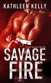 Savage Fire - Savage Angels MC, #2 ebook by Kathleen Kelly