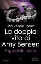 La doppia vita di Amy Bensen. Fuga dalla realtà ebook by Lisa Renee Jones