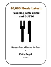 10,000 Meals Later, Cooking with Garlic and Gusto ebook by Patty Segal
