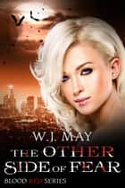 The Other Side of Fear - Blood Red Series, #5 ebook by W.J. May