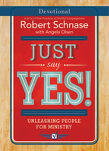 Just Say Yes! Devotional - Unleashing People for Ministry ebook by Robert Schnase