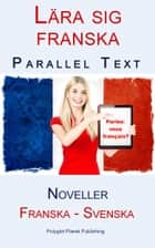 Lära sig franska - Parallel Text - Noveller (Franska - Svenska) ebook by Polyglot Planet Publishing