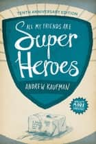 All My Friends Are Superheroes - Tenth Anniversary Edition ebook by Andrew Kaufman, Tom Percival