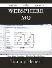WebSphere MQ 44 Success Secrets - 44 Most Asked Questions On WebSphere MQ - What You Need To Know ebook by Tammy Hebert