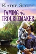 Taming the Troublemaker ebook by Kadie Scott