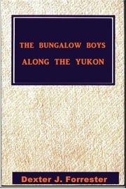 The Bungalow Boys Along the Yukon ebook by David J. Forrester