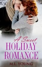 A Sweet Holiday Romance ebook by M.L. Young